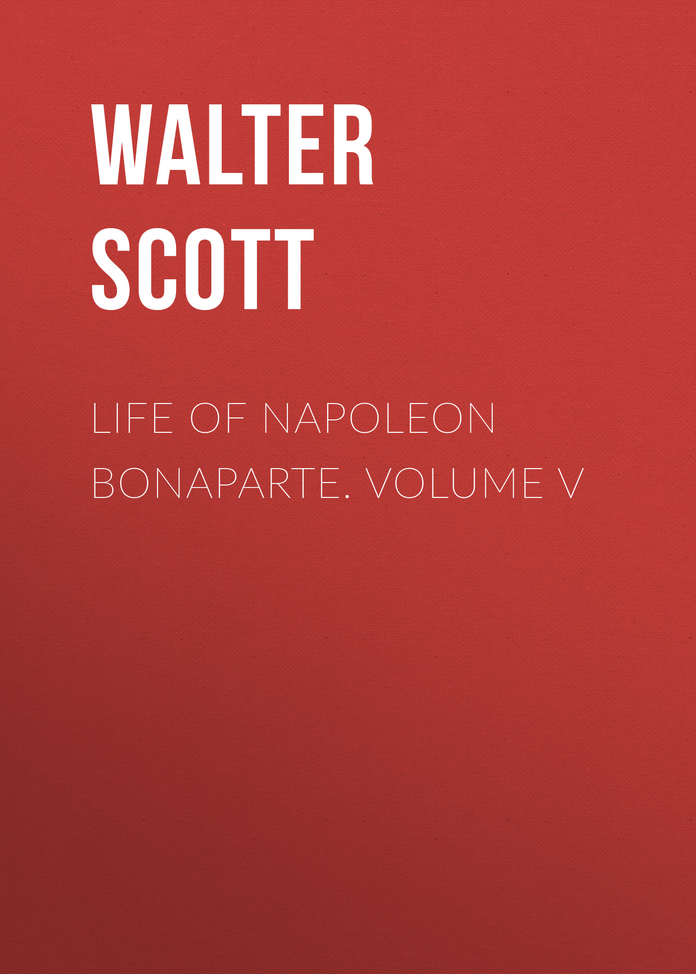 Life of Napoleon Bonaparte. Volume V
