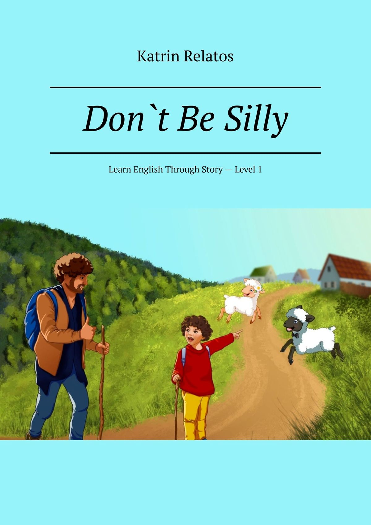 Don`t Be Silly. Learn English Through Story – Level 1