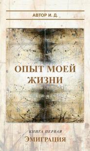Опыт моей жизни. Книга 1. Эмиграция