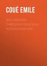 Self Mastery Through Conscious Autosuggestion