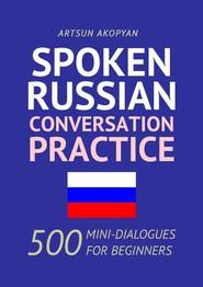 Spoken Russian Conversation Practice. 500 Mini-Dialogues for Beginners