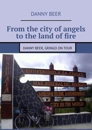 From the city ofangels tothe land offire. Danny Beer, gringo ontour