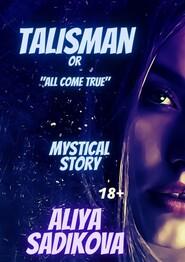Talisman or all cometrue. Mystical story