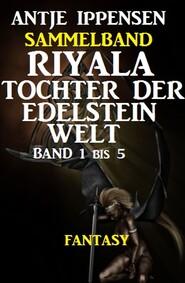 Fantasy Sammelband Riyala - Tochter der Edelsteinwelt Band 1 bis 5
