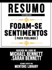 Resumo Estendido: Fodam-Se Sentimentos (Fuck Feelings) - Baseado No Livro De Michael Bennett E Sarah Bennett