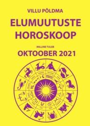 Milline tuleb oktoober. Elumuutuste horoskoop 20212021