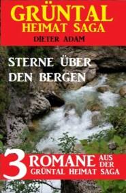 Sterne über den Bergen: Drei Romane aus der Grüntal Heimat Saga