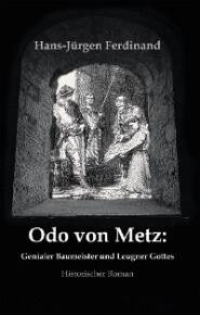 Otto von Metz:  Genialer Baumeister und Leugner Gottes