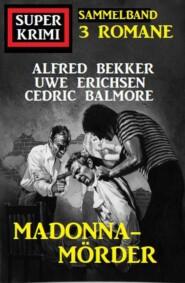 Madonna-Mörder: Super Krimi Sammelband 3 Romane