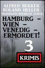 Hamburg - Wien - Venedig - ermordet! 3 Krimis