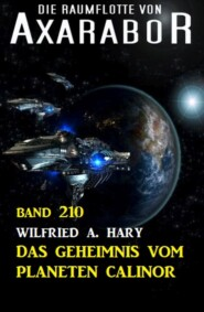 Das Geheimnis vom Planeten Calinor: Die Raumflotte von Axarabor - Band 210