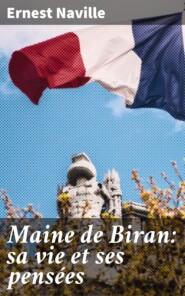 Maine de Biran: sa vie et ses pensées