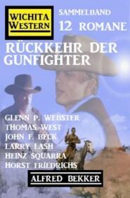 Rückkehr der Gunfighter: Wichita Western Sammelband 12 Romane