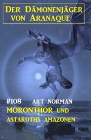 Moronthor und Astaroths Amazonen: Der Dämonenjäger von Aranaque 108