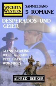 Desperados und Geier: Wichita Western Sammelband 5 Romane