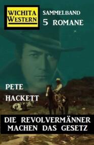 Die Revolvermänner machen das Gesetz: Wichita Western Sammelband 4 Romane
