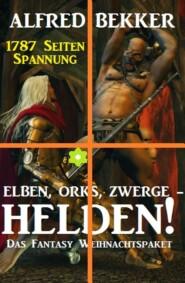 Elben, Orks, Zwerge - Helden! Das Fantasy Weihnachtspaket: 1787 Seiten Spannung