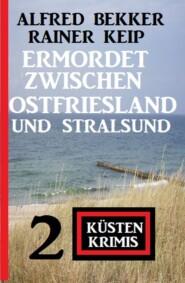 Ermordet zwischen Ostfriesland und Stralsund: 2 Küstenkrimis
