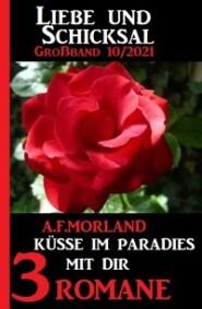 Küsse im Paradies mit dir: Liebe und Schicksal Großband 3 Romane 10\/2021