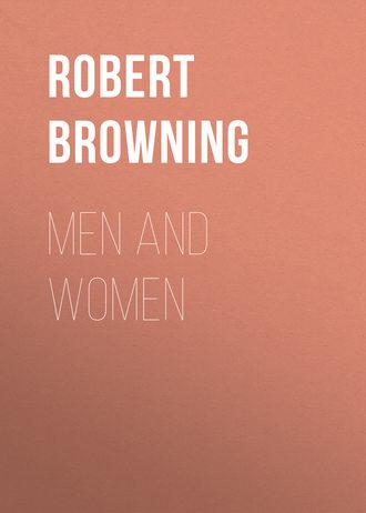 Robert Browning, Men and Women – читать онлайн полностью