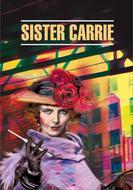 Sister Carrie \/ Сестра Кэрри. Книга для чтения на английском языке