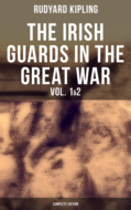 THE IRISH GUARDS IN THE GREAT WAR (Vol. 1&2 - Complete Edition)