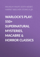 Warlock\'s Play: 550+ Supernatural Mysteries, Macabre & Horror Classics