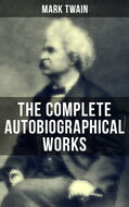The Complete Autobiographical Works of Mark Twain