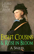 Eight Cousins & Rose in Bloom - A Sequel (Children\'s Classic)