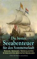 Die besten Seeabenteuer für den Sommerurlaub: Romane, Seesagen, Seeschlachten & Geschichten berühmter Seehelden (Über 120 Titel in einem Band)