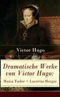 Dramatische Werke von Victor Hugo: Maria Tudor + Lucretia Borgia