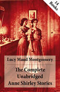 The Complete Unabridged Anne Shirley Stories