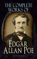 The Complete Works of Edgar Allan Poe (Illustrated Edition)