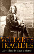 VOLTAIRE\'S TRAGEDIES: 20+ Plays in One Volume