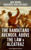 The Rangeland Avenger, Above the Law & Alcatraz (3 Wild West Adventures in One Edition)