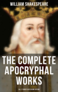 The Complete Apocryphal Works of William Shakespeare - All 17 Rare Plays in One Edition