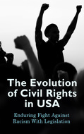 The Evolution of Civil Rights in USA: Enduring Fight Against Racism With Legislation