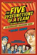 The Five Dysfunctions of a Team. An Illustrated Leadership Fable