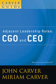 A Carver Policy Governance Guide, Adjacent Leadership Roles. CGO and CEO