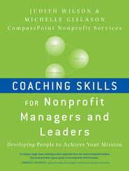 Coaching Skills for Nonprofit Managers and Leaders. Developing People to Achieve Your Mission